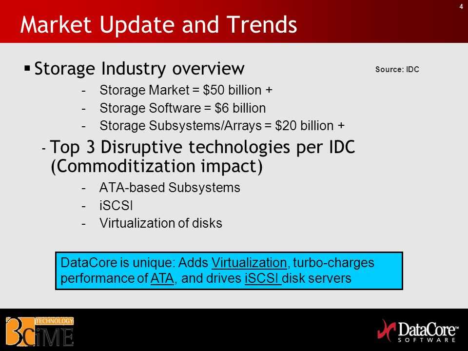 4 Market Update and Trends Storage Industry overview -Storage Market = $50 billion + -Storage Software = $6 billion -Storage Subsystems/Arrays = $20 b