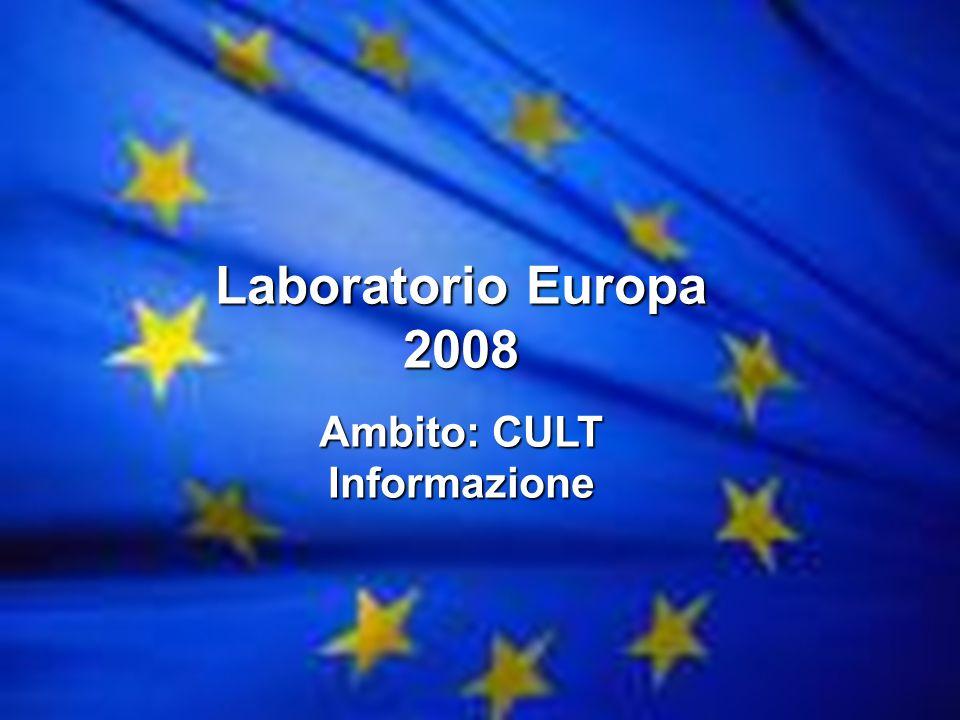 Progetto Europa 2008 Ambito: CULT Informazione Laboratorio Europa 2008 Ambito: CULT Informazione