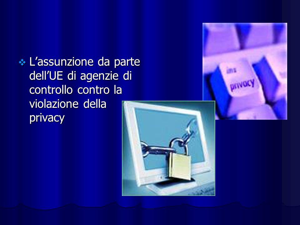 Lassunzione da parte dellUE di agenzie di controllo contro la violazione della privacy Lassunzione da parte dellUE di agenzie di controllo contro la violazione della privacy