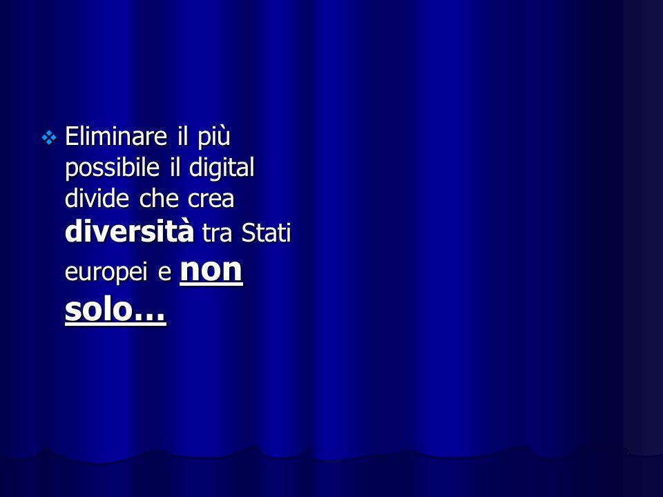 Eliminare il più possibile il digital divide che crea diversità tra Stati europei e non solo… Eliminare il più possibile il digital divide che crea diversità tra Stati europei e non solo…