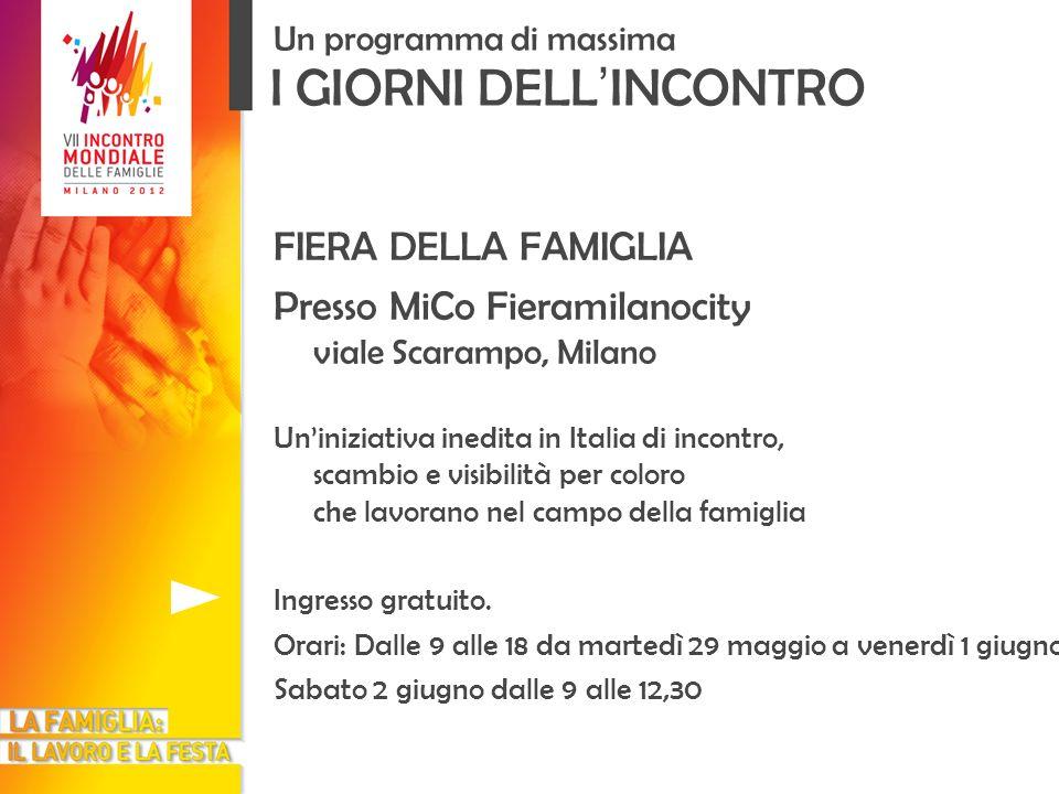 I GIORNI DELL INCONTRO Un programma di massima FIERA DELLA FAMIGLIA Presso MiCo Fieramilanocity viale Scarampo, Milano Uniniziativa inedita in Italia