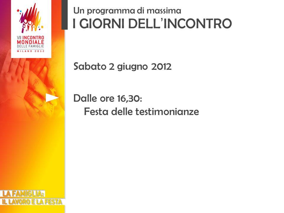 I GIORNI DELL INCONTRO Un programma di massima Sabato 2 giugno 2012 Dalle ore 16,30: Festa delle testimonianze