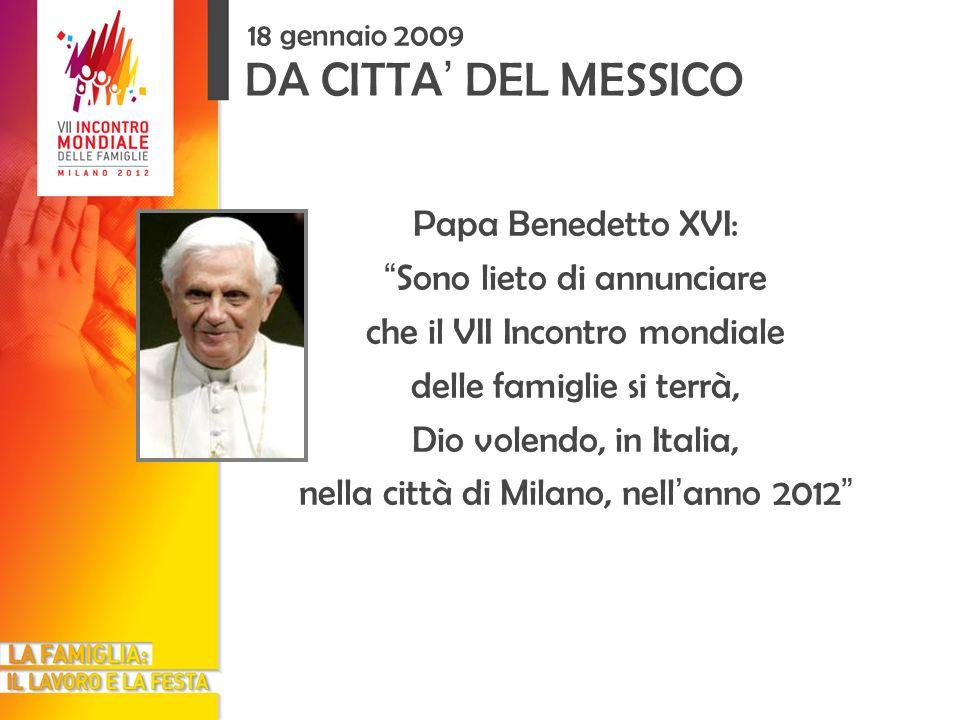 DA CITTA DEL MESSICO 18 gennaio 2009 Papa Benedetto XVI: Sono lieto di annunciare che il VII Incontro mondiale delle famiglie si terrà, Dio volendo, i