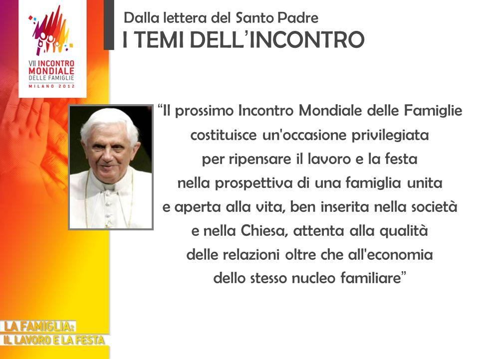 I TEMI DELL INCONTRO Dalla lettera del Santo Padre Il prossimo Incontro Mondiale delle Famiglie costituisce un'occasione privilegiata per ripensare il