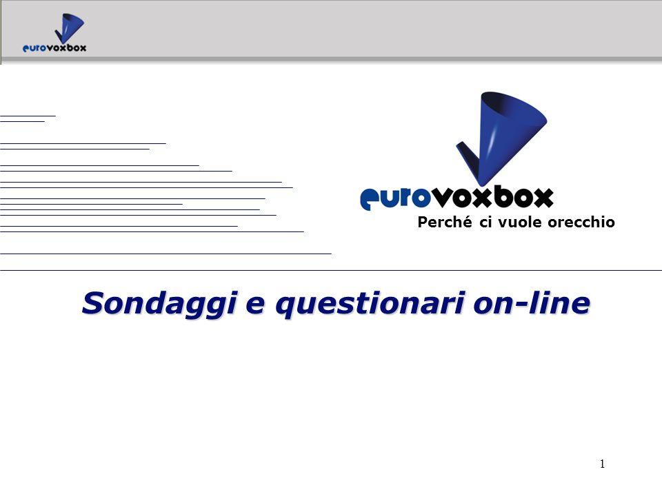 12 realizzare monitoraggi continui o indagini che durano un solo giorno; somministrare questionari lunghi e articolati o porre una sola domanda; Con EUROVOXBOX è infatti possibile:
