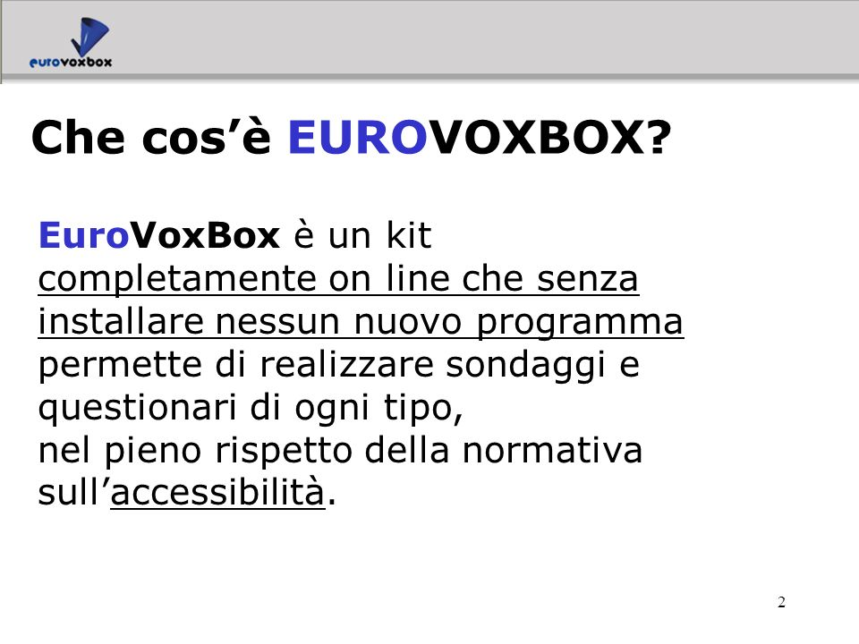 2 EuroVoxBox è un kit completamente on line che senza installare nessun nuovo programma permette di realizzare sondaggi e questionari di ogni tipo, ne