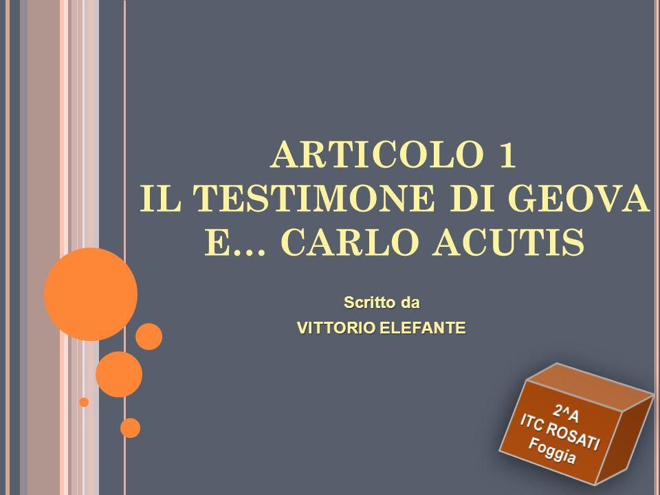 Il Testimone di Geova e… Carlo Acutis (V. ELEFANTE) Il vero senso della vita (M. DE ROSA) Un 15enne Testimone del nostro tempo (K. ARAGO) Un esempio d