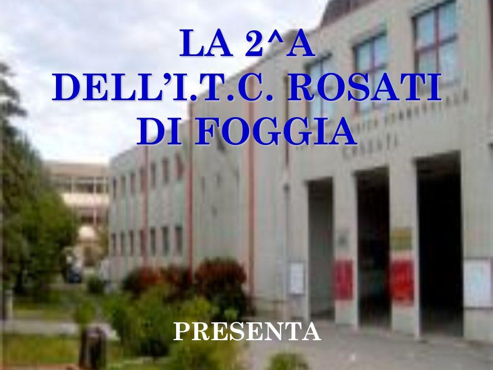 LA 2^A DELLI.T.C. ROSATI DI FOGGIA PRESENTA