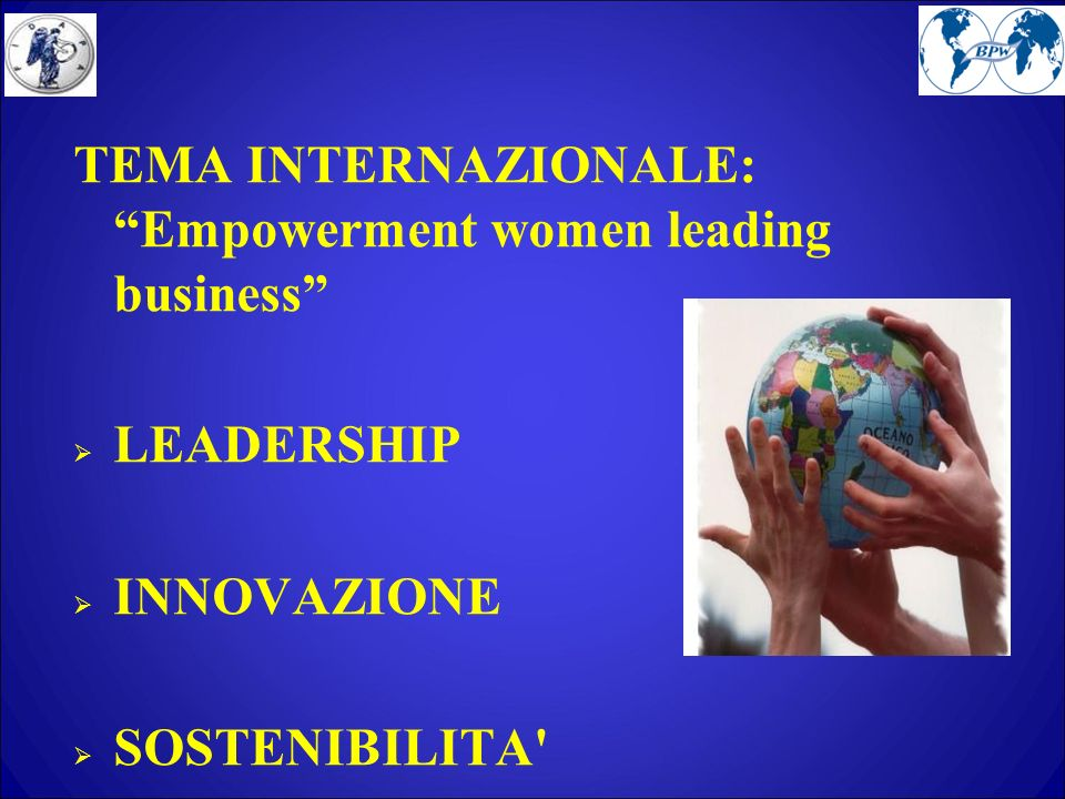 TEMA INTERNAZIONALE: Empowerment women leading business LEADERSHIP INNOVAZIONE SOSTENIBILITA