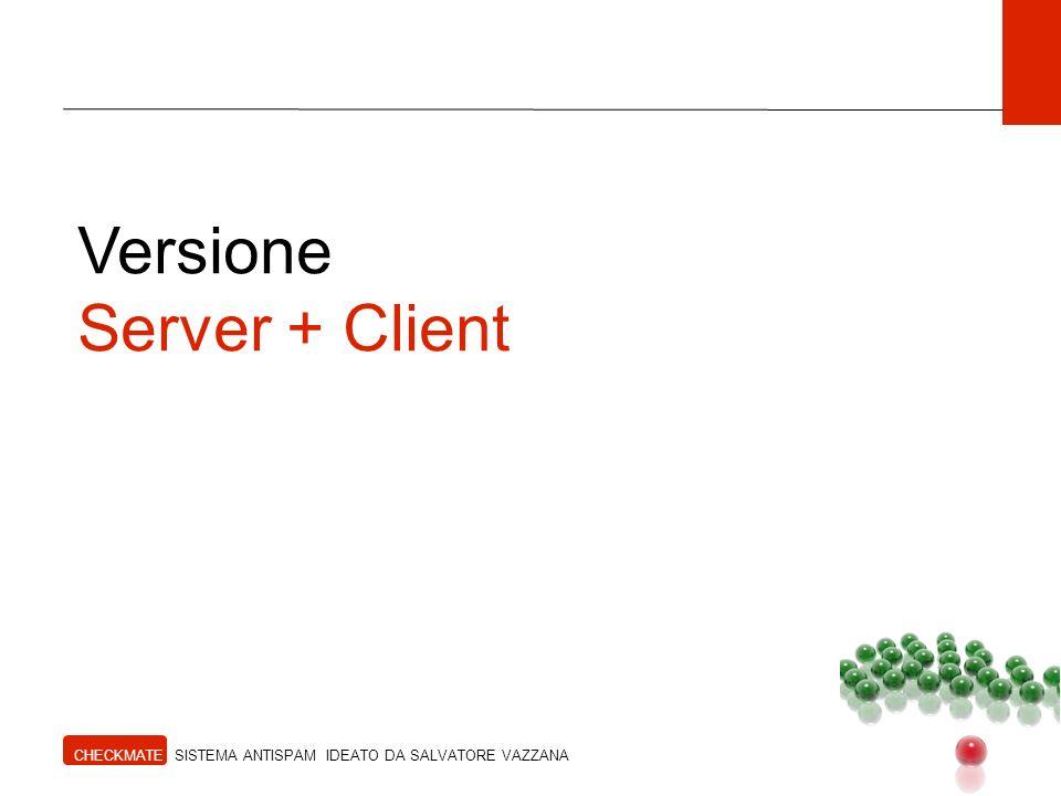 Versione Server + Client CHECKMATE SISTEMA ANTISPAM IDEATO DA SALVATORE VAZZANA