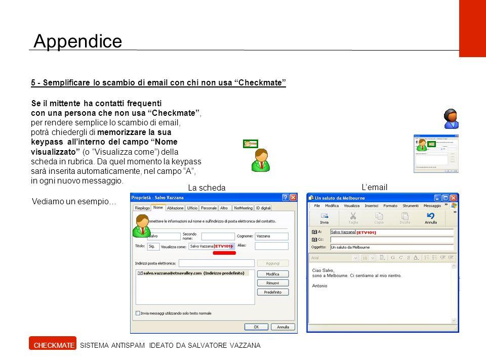 Appendice CHECKMATE SISTEMA ANTISPAM IDEATO DA SALVATORE VAZZANA 5 - Semplificare lo scambio di email con chi non usa Checkmate Se il mittente ha cont