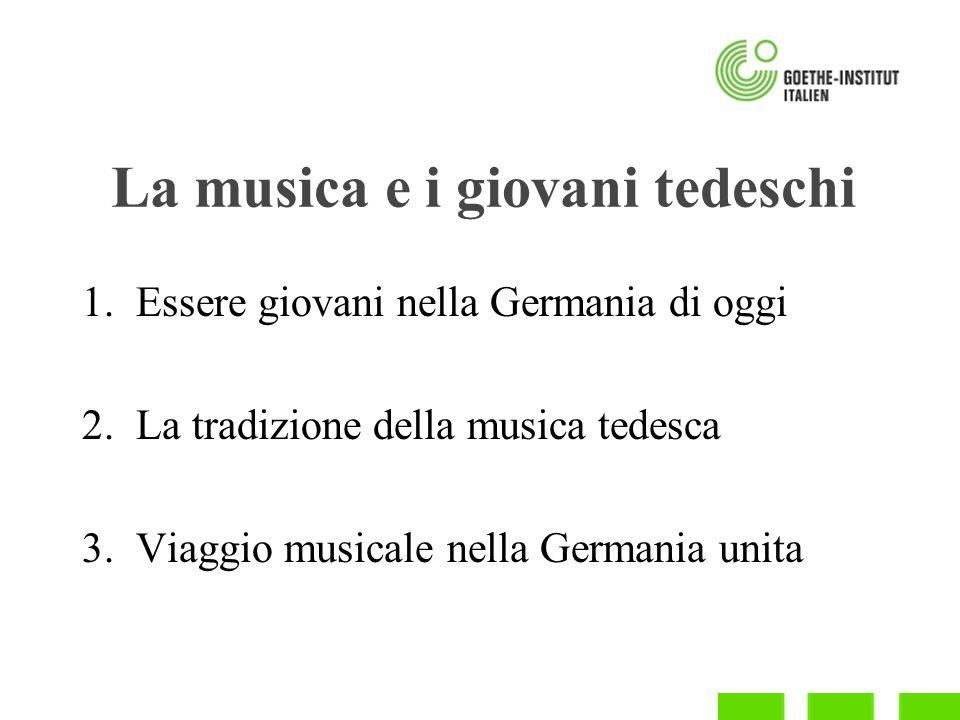 La musica e i giovani tedeschi 1.Essere giovani nella Germania di oggi 2.La tradizione della musica tedesca 3.Viaggio musicale nella Germania unita