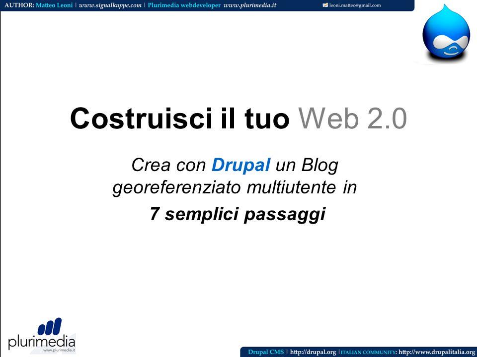 Costruisci il tuo Web 2.0 Crea con Drupal un Blog georeferenziato multiutente in 7 semplici passaggi