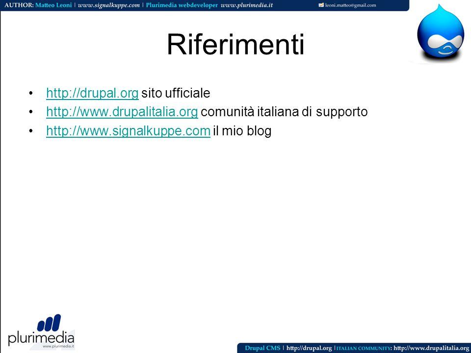 Riferimenti http://drupal.org sito ufficialehttp://drupal.org http://www.drupalitalia.org comunità italiana di supportohttp://www.drupalitalia.org htt