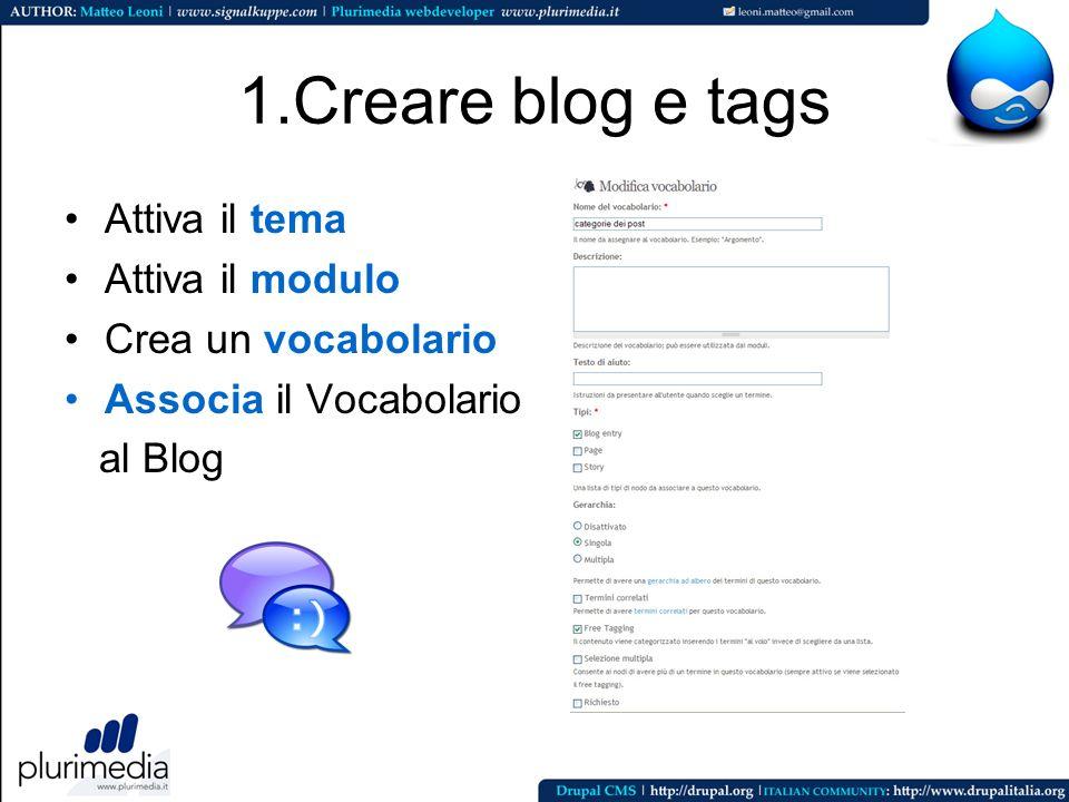 1.Creare blog e tags Attiva il tema Attiva il modulo Crea un vocabolario Associa il Vocabolario al Blog