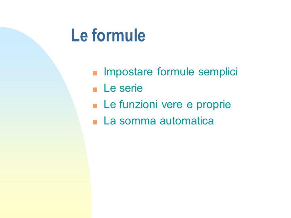 Le formule n Impostare formule semplici n Le serie n Le funzioni vere e proprie n La somma automatica