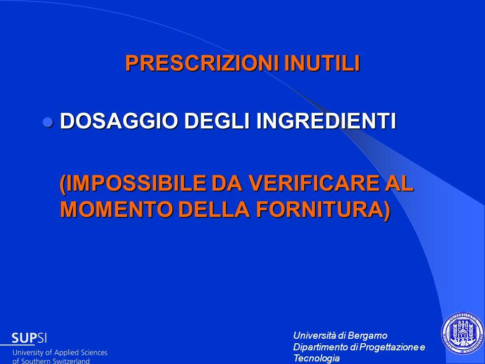 Università di Bergamo Dipartimento di Progettazione e Tecnologia PRESCRIZIONI INUTILI DOSAGGIO DEGLI INGREDIENTI DOSAGGIO DEGLI INGREDIENTI (IMPOSSIBI