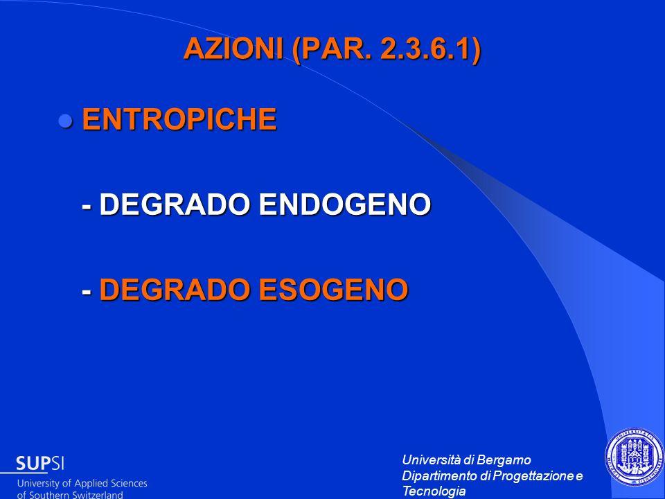 Università di Bergamo Dipartimento di Progettazione e Tecnologia AZIONI (PAR. 2.3.6.1) ENTROPICHE ENTROPICHE - DEGRADO ENDOGENO - DEGRADO ENDOGENO - D