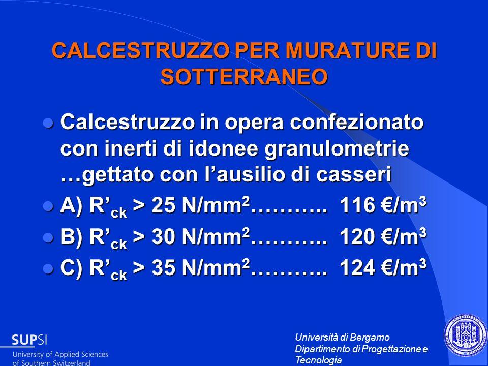 Università di Bergamo Dipartimento di Progettazione e Tecnologia CALCESTRUZZO PER MURATURE DI SOTTERRANEO Calcestruzzo in opera confezionato con inert