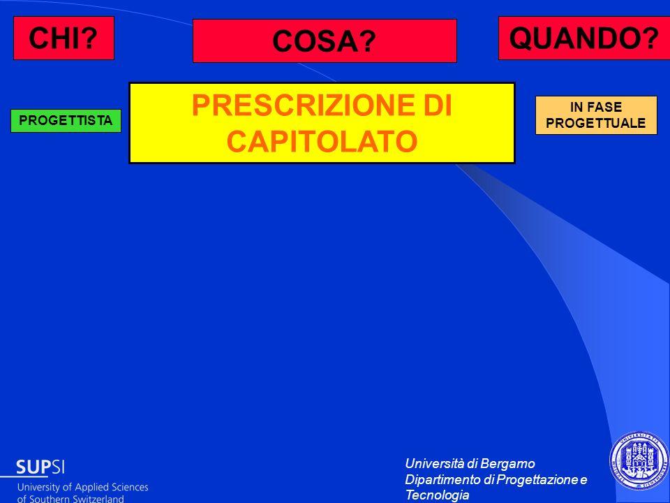 Università di Bergamo Dipartimento di Progettazione e Tecnologia PRESCRIZIONE DI CAPITOLATO PROGETTISTA IN FASE PROGETTUALE CHI? QUANDO? COSA?