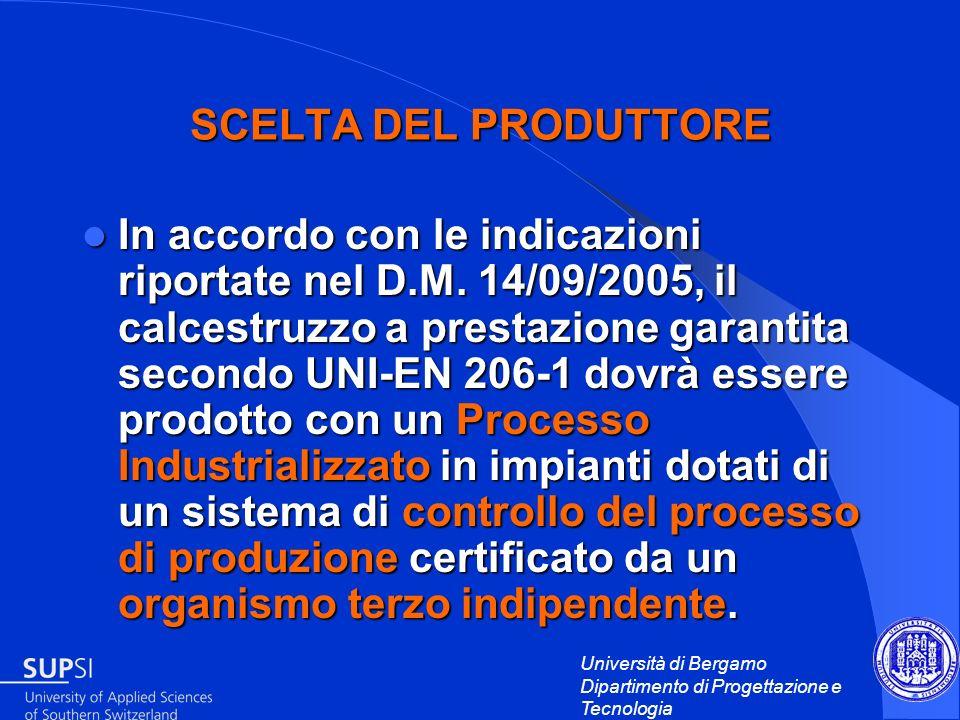 Università di Bergamo Dipartimento di Progettazione e Tecnologia SCELTA DEL PRODUTTORE In accordo con le indicazioni riportate nel D.M. 14/09/2005, il