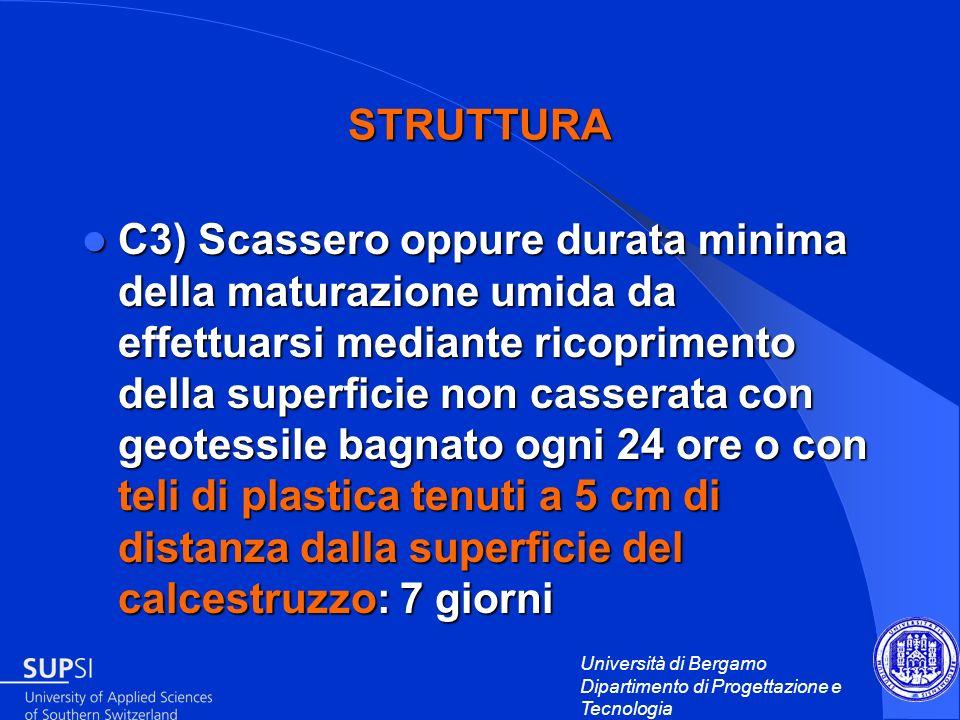 Università di Bergamo Dipartimento di Progettazione e Tecnologia STRUTTURA C3) Scassero oppure durata minima della maturazione umida da effettuarsi me