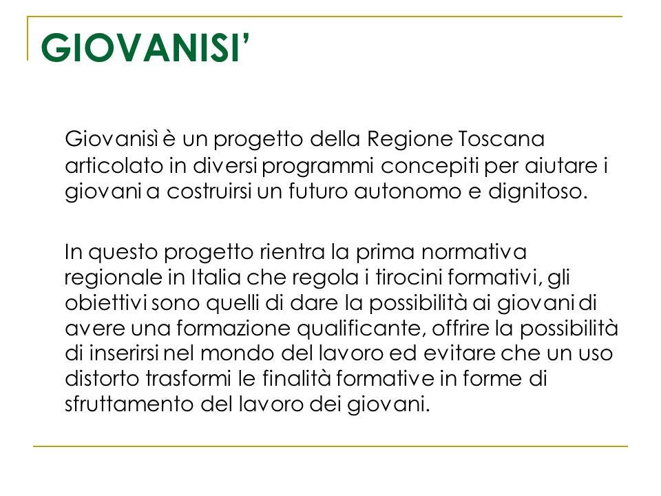 GIOVANISI Giovanisì è un progetto della Regione Toscana articolato in diversi programmi concepiti per aiutare i giovani a costruirsi un futuro autonom