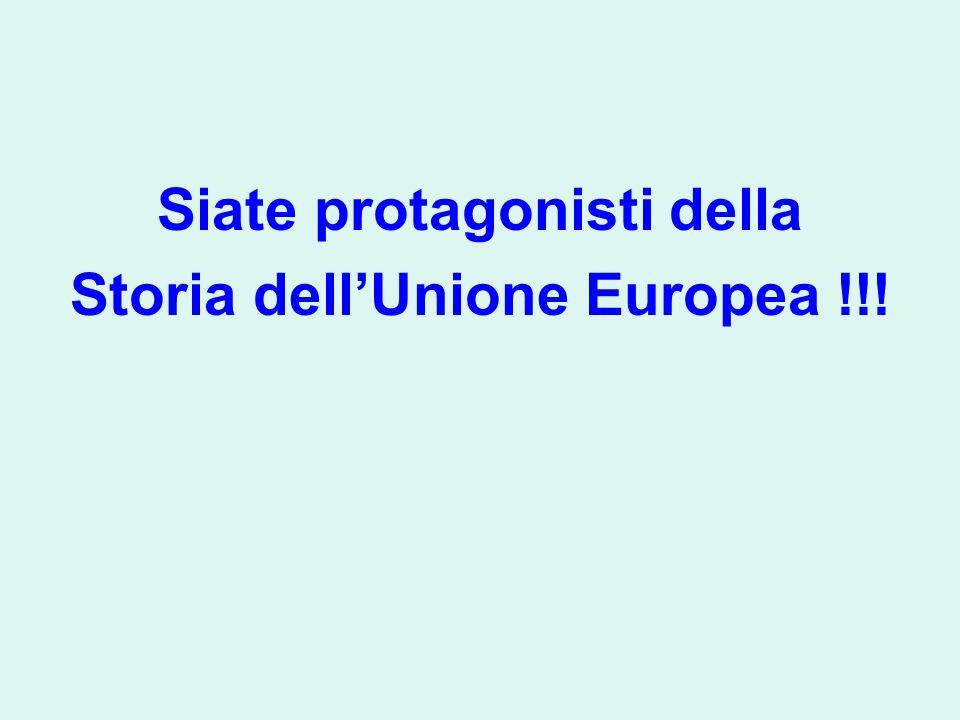 Siate protagonisti della Storia dellUnione Europea !!!