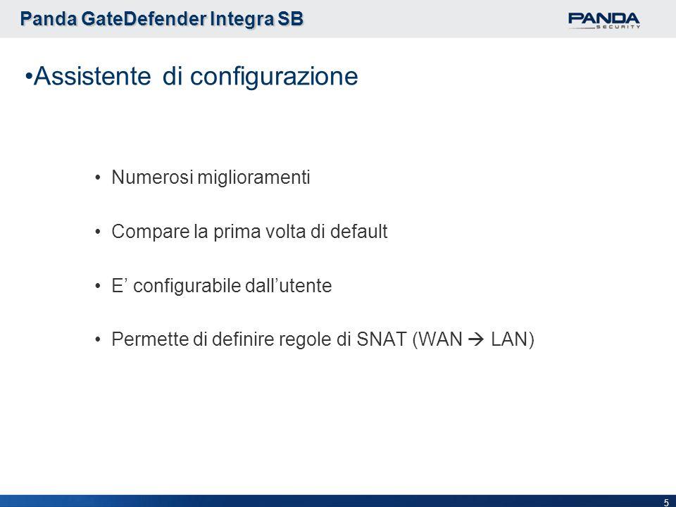 5 Assistente di configurazione Numerosi miglioramenti Compare la prima volta di default E configurabile dallutente Permette di definire regole di SNAT (WAN LAN) Panda GateDefender Integra SB