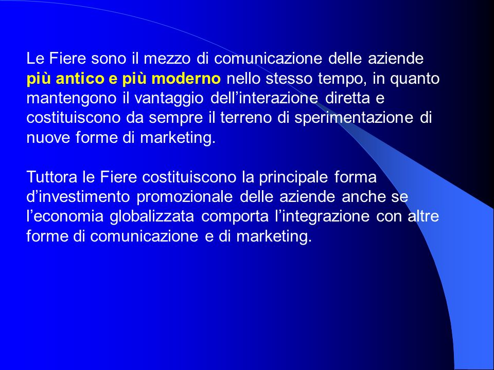 Le Fiere sono il mezzo di comunicazione delle aziende più antico e più moderno nello stesso tempo, in quanto mantengono il vantaggio dellinterazione d