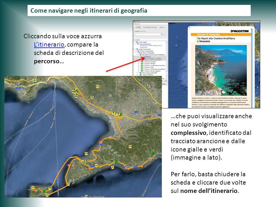 Come navigare negli itinerari di geografia Cliccando sulla voce azzurra Litinerario, compare la scheda di descrizione del percorso… …che puoi visualiz