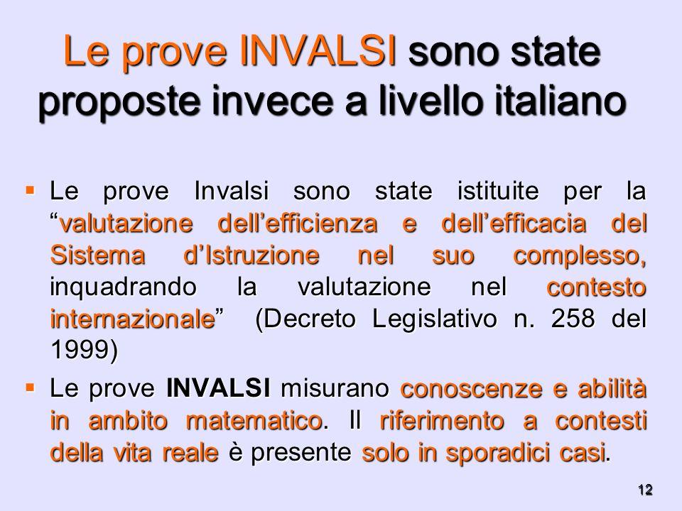 12 Le prove INVALSI sono state proposte invece a livello italiano Le prove Invalsi sono state istituite per lavalutazione dellefficienza e dellefficac