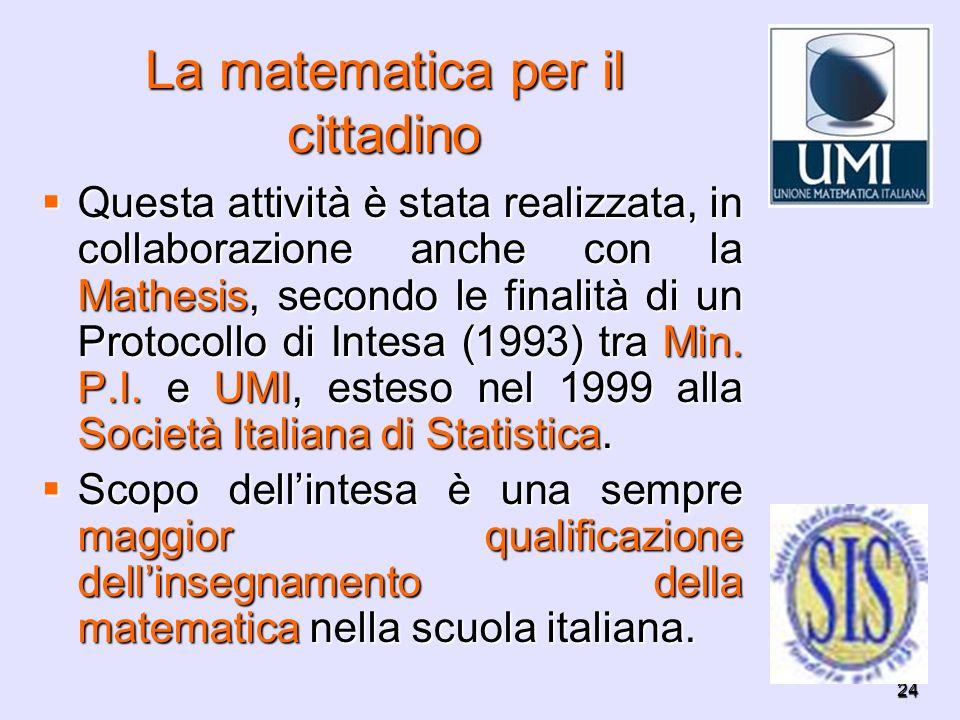 24 La matematica per il cittadino Questa attività è stata realizzata, in collaborazione anche con la Mathesis, secondo le finalità di un Protocollo di