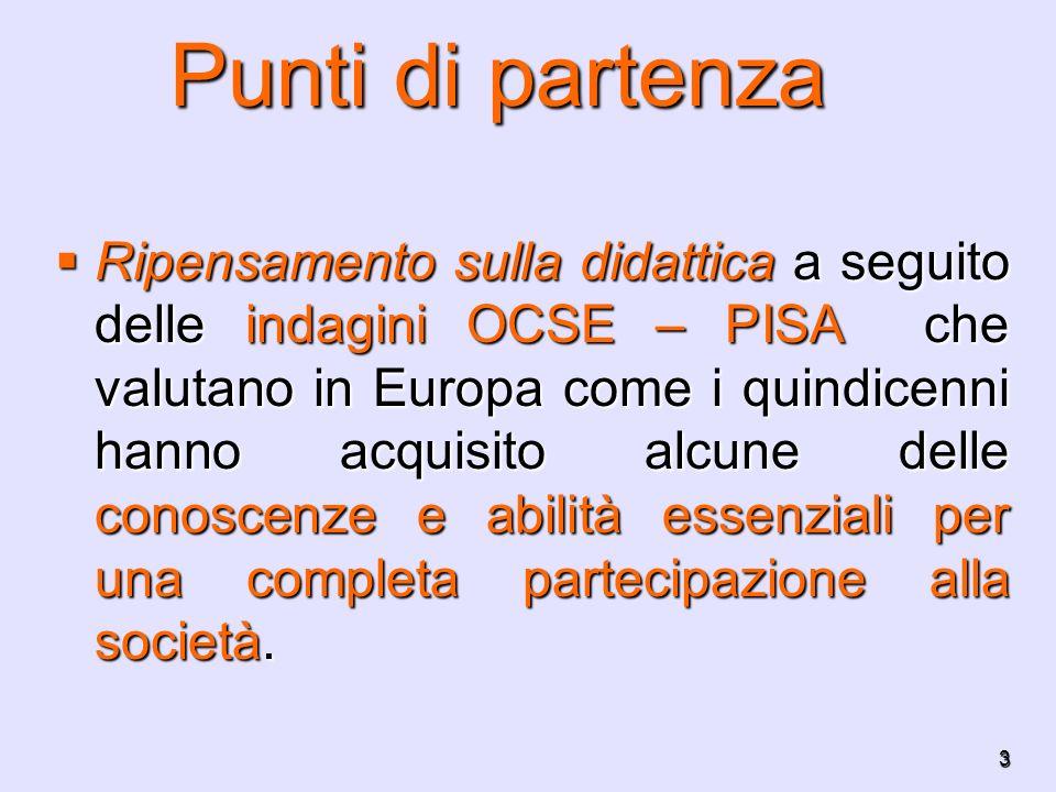 3 Ripensamento sulla didattica a seguito delle indagini OCSE – PISA che valutano in Europa come i quindicenni hanno acquisito alcune delle conoscenze