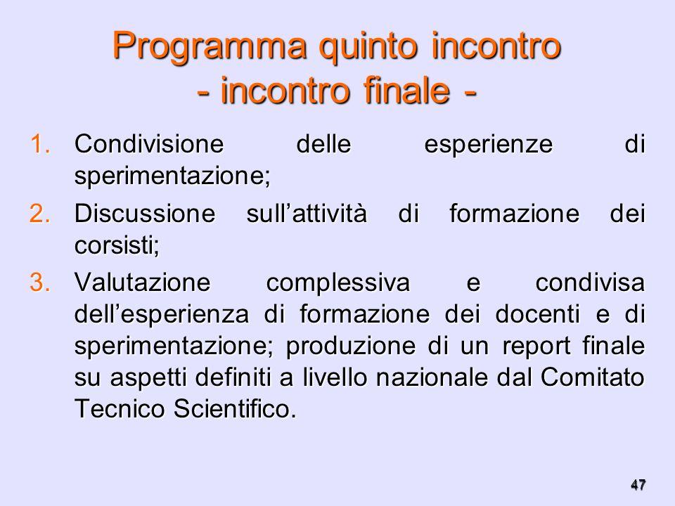 47 Programma quinto incontro - incontro finale - 1.Condivisione delle esperienze di sperimentazione; 2.Discussione sullattività di formazione dei cors