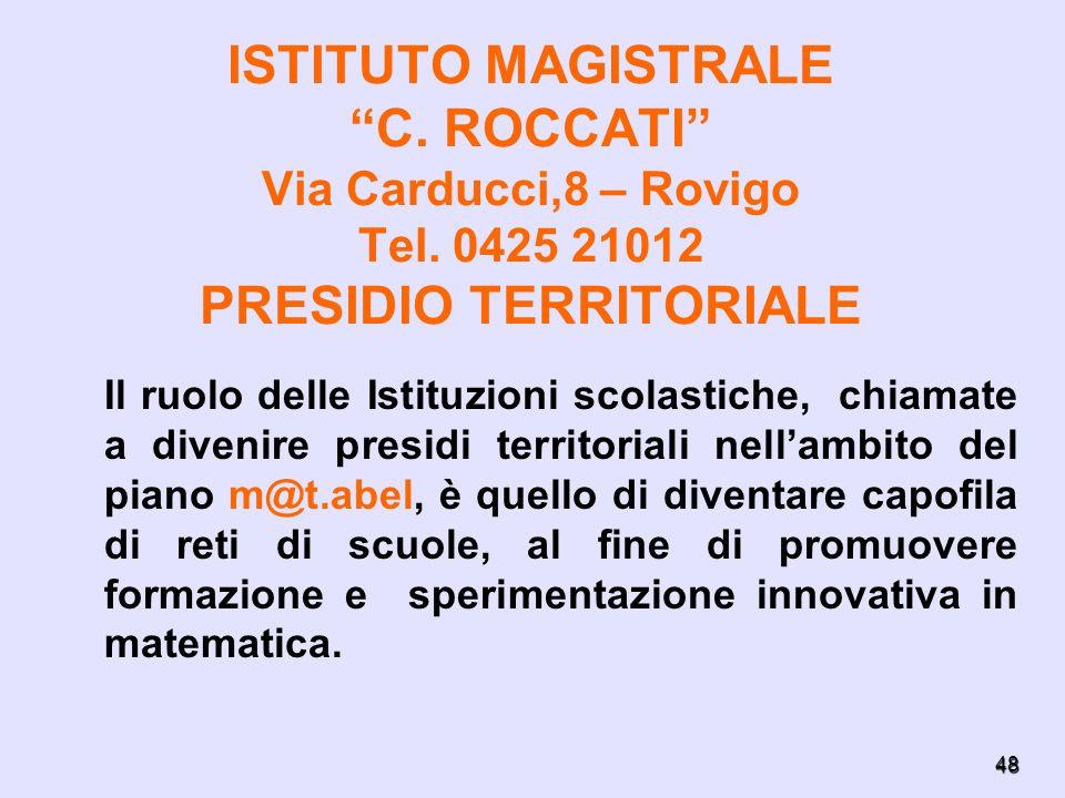48 ISTITUTO MAGISTRALE C. ROCCATI Via Carducci,8 – Rovigo Tel. 0425 21012 PRESIDIO TERRITORIALE Il ruolo delle Istituzioni scolastiche, chiamate a div