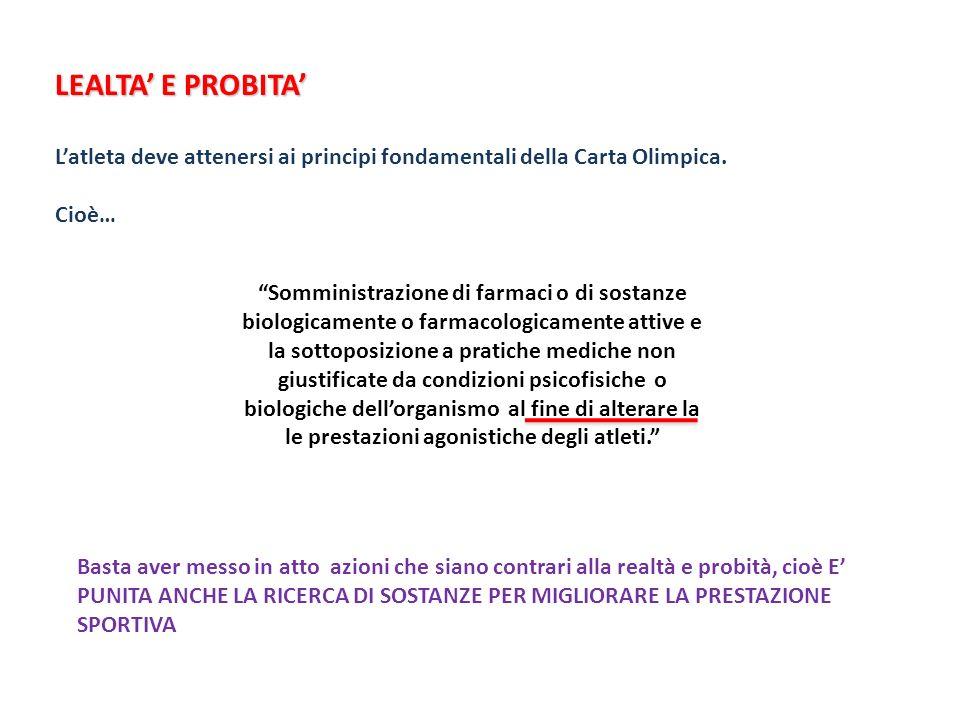 LEALTA E PROBITA Latleta deve attenersi ai principi fondamentali della Carta Olimpica. Cioè… Somministrazione di farmaci o di sostanze biologicamente