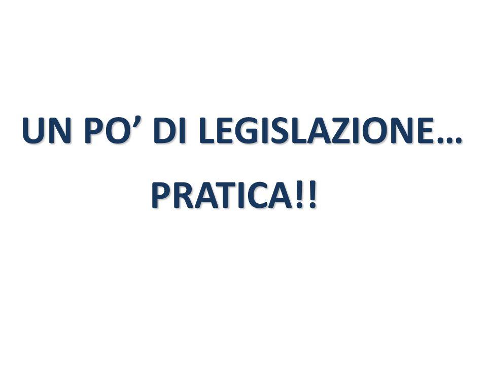 UN PO DI LEGISLAZIONE… PRATICA!!