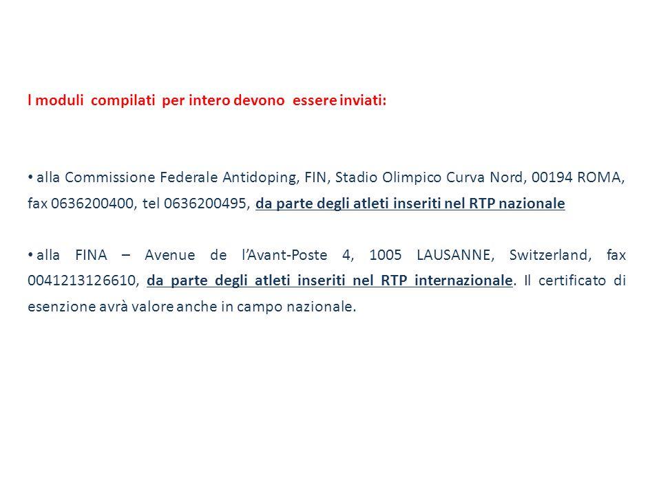 l moduli compilati per intero devono essere inviati: alla Commissione Federale Antidoping, FIN, Stadio Olimpico Curva Nord, 00194 ROMA, fax 0636200400