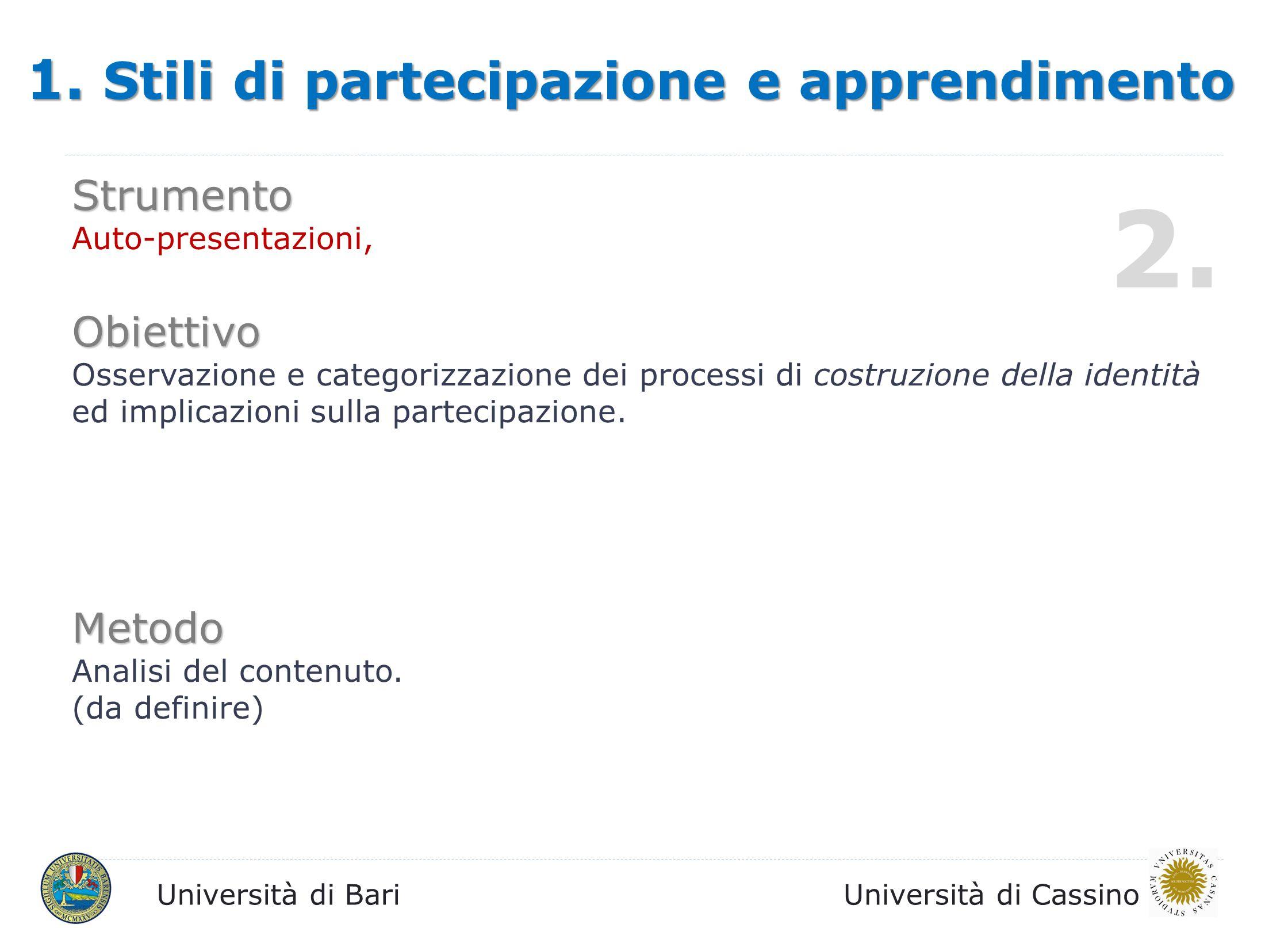 Università di BariUniversità di Cassino 1. Stili di partecipazione e apprendimento Strumento Auto-presentazioni, Obiettivo Osservazione e categorizzaz