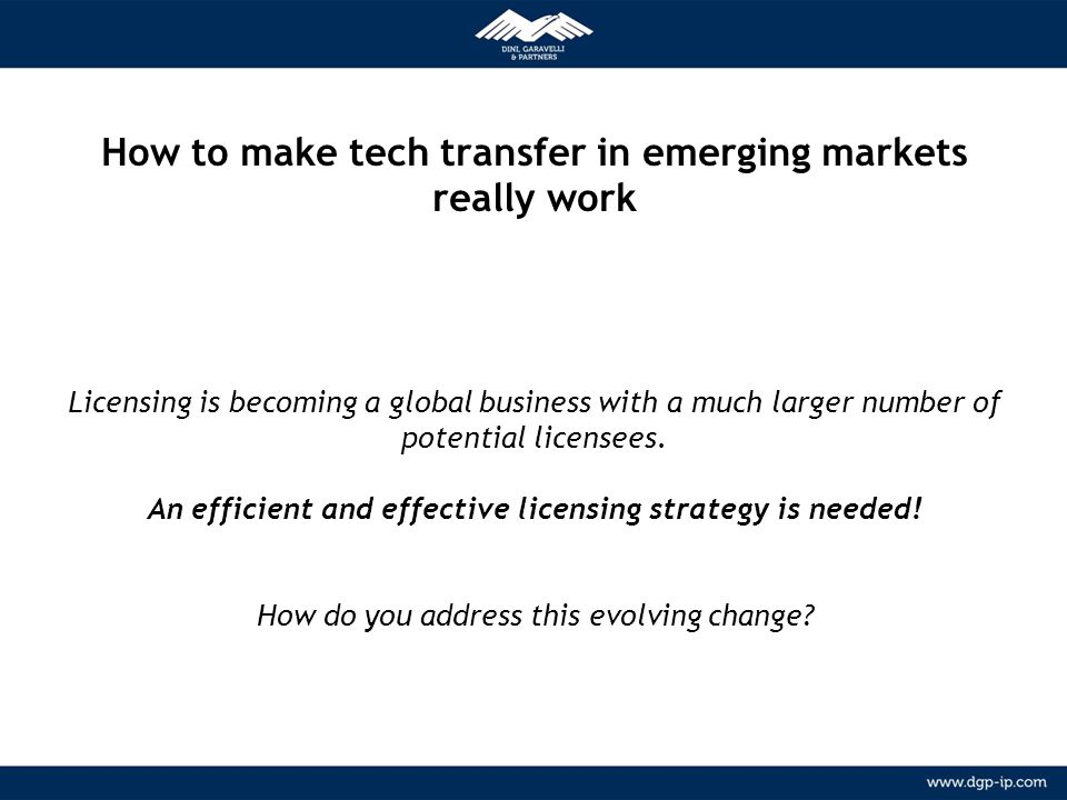 7 NETWORK Relazioni consolidate con agenti locali in più di 150 paesi METODOLOGIA How to make tech transfer in emerging markets really work Licensing