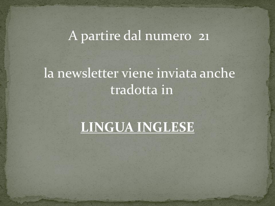 A partire dal numero 21 la newsletter viene inviata anche tradotta in LINGUA INGLESE