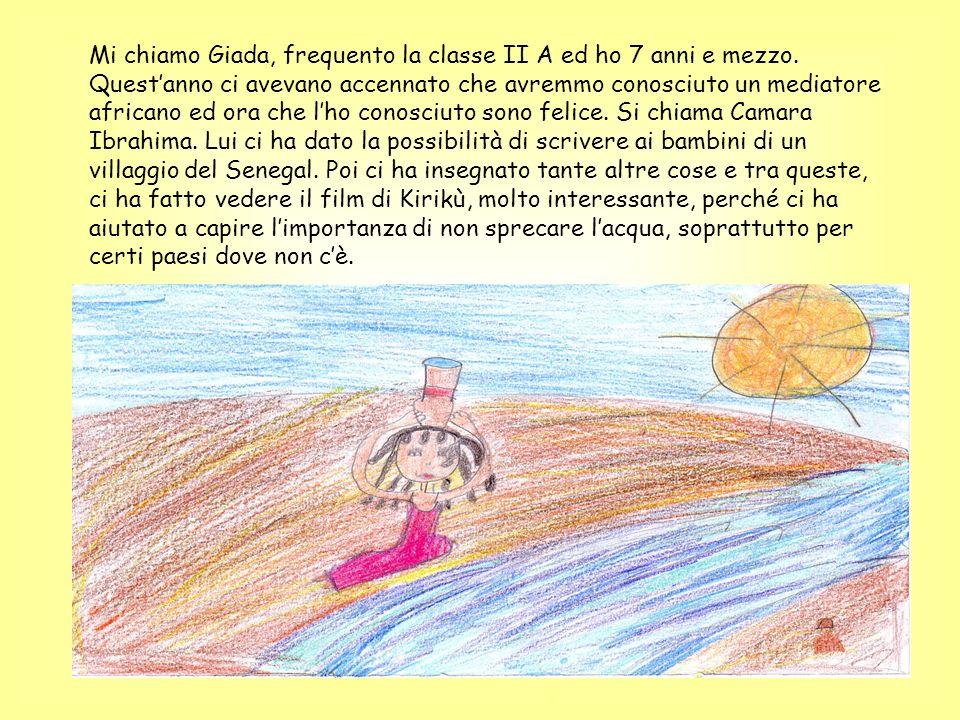 Mi chiamo Giada, frequento la classe II A ed ho 7 anni e mezzo. Questanno ci avevano accennato che avremmo conosciuto un mediatore africano ed ora che