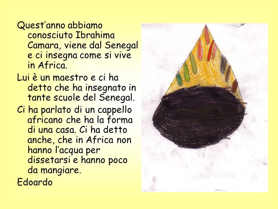 Questanno abbiamo conosciuto Ibrahima Camara, viene dal Senegal e ci insegna come si vive in Africa. Lui è un maestro e ci ha detto che ha insegnato i