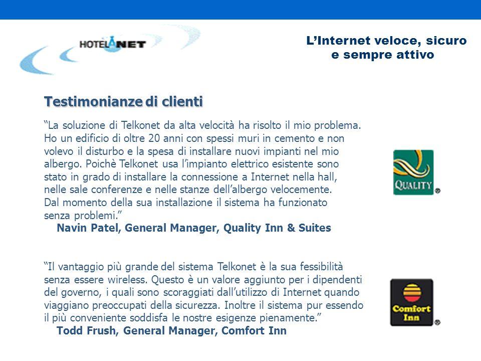 LInternet veloce, sicuro e sempre attivo Testimonianze di clienti La soluzione di Telkonet da alta velocità ha risolto il mio problema.