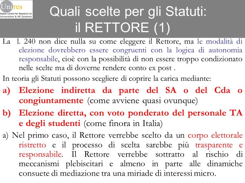 Quali scelte per gli Statuti: il RETTORE (1) La l. 240 non dice nulla su come eleggere il Rettore, ma le modalità di elezione dovrebbero essere congru