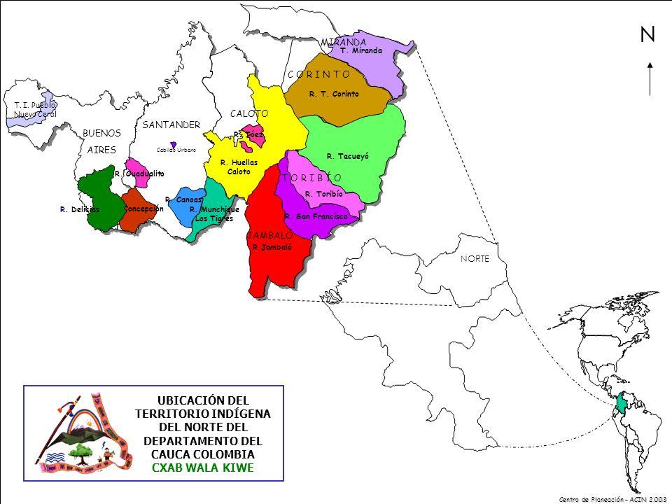 Centro de Planeación – ACIN 2.003 UBICACIÓN DEL TERRITORIO INDÍGENA DEL NORTE DEL DEPARTAMENTO DEL CAUCA COLOMBIA CXAB WALA KIWE NORTE N TORIBIO R.
