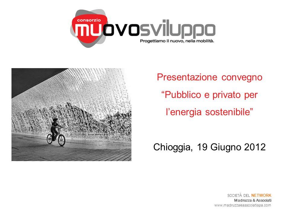 SOCIET À DEL NETWORK Madruzza & Associati www.madruzzaeassociatispa.com Presentazione convegno Pubblico e privato per lenergia sostenibile Chioggia, 1