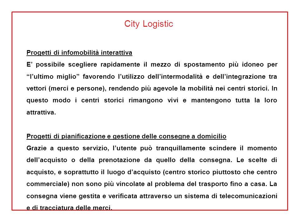 City Logistic Progetti di infomobilità interattiva E possibile scegliere rapidamente il mezzo di spostamento più idoneo per lultimo miglio favorendo l