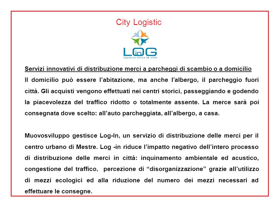 City Logistic Servizi innovativi di distribuzione merci a parcheggi di scambio o a domicilio Il domicilio può essere labitazione, ma anche lalbergo, i